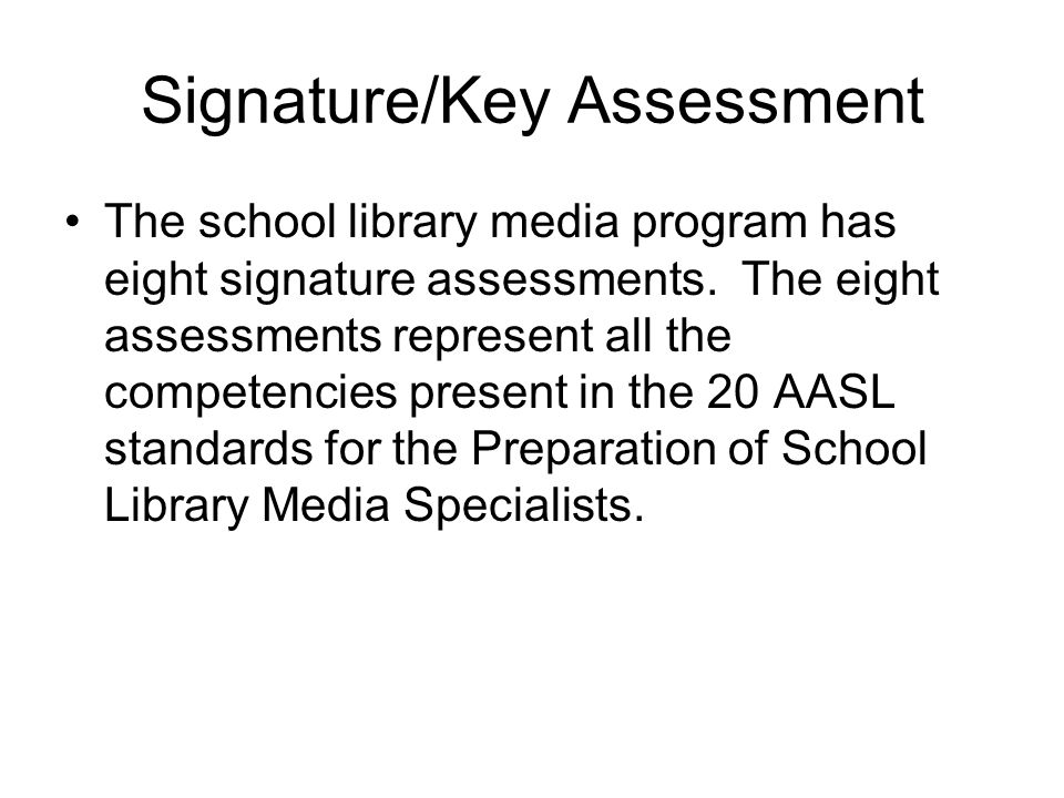 Signature/Key Assessment The school library media program has eight signature assessments.