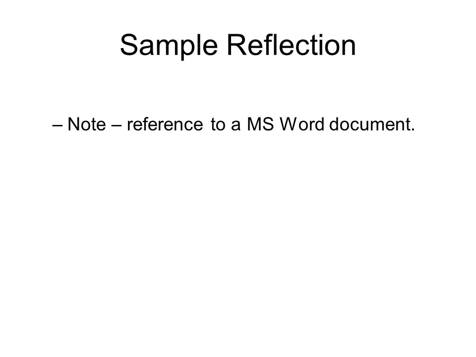 Sample Reflection –Note – reference to a MS Word document.