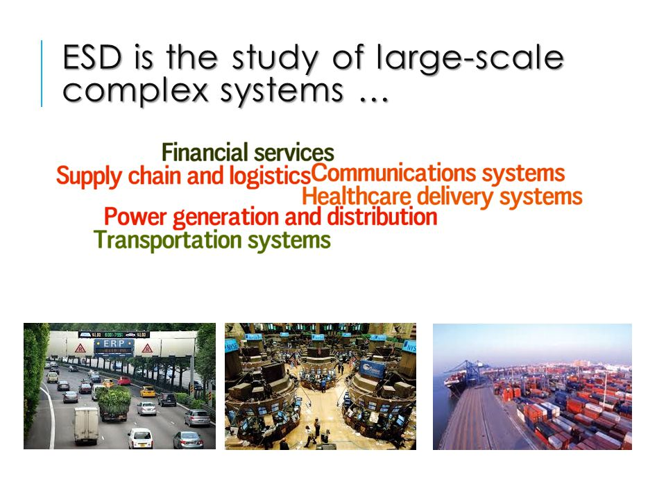 ESD is the study of large-scale complex systems …