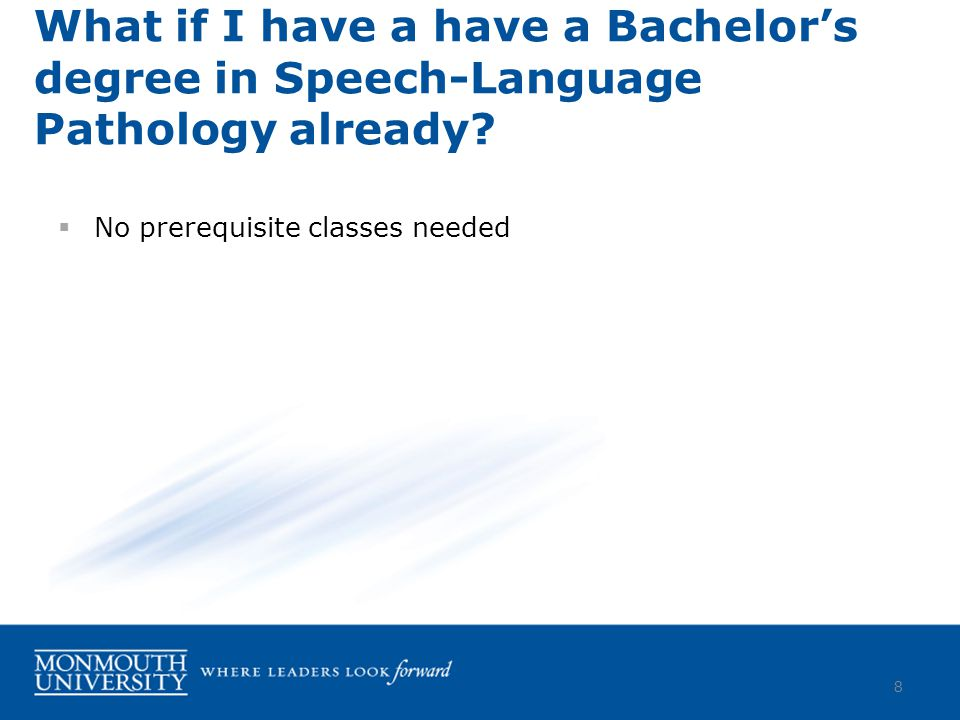  No prerequisite classes needed What if I have a have a Bachelor's degree in Speech-Language Pathology already.
