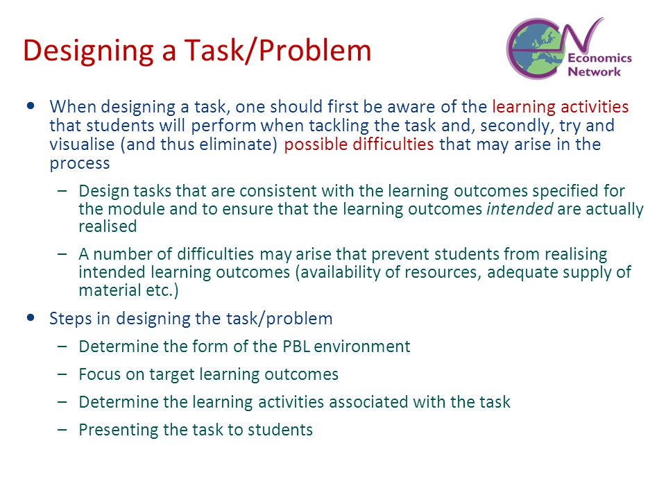 Designing a Task/Problem When designing a task, one should first be aware of the learning activities that students will perform when tackling the task