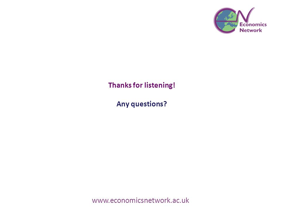 Thanks for listening! Any questions? www.economicsnetwork.ac.uk