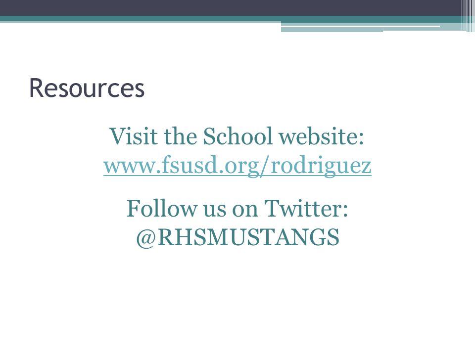 Resources Visit the School website: www.fsusd.org/rodriguez www.fsusd.org/rodriguez Follow us on Twitter: @RHSMUSTANGS