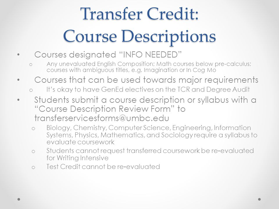 Transfer Credit: Course Descriptions Courses designated INFO NEEDED o Any unevaluated English Composition; Math courses below pre-calculus; courses with ambiguous titles, e.g.