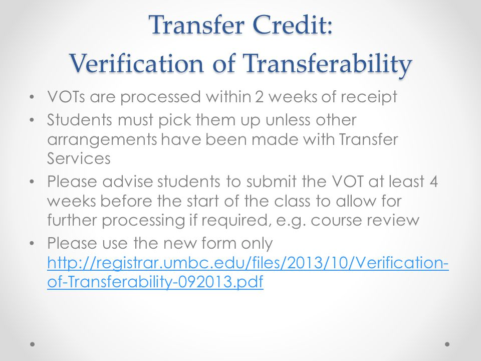 VOTs are processed within 2 weeks of receipt Students must pick them up unless other arrangements have been made with Transfer Services Please advise students to submit the VOT at least 4 weeks before the start of the class to allow for further processing if required, e.g.