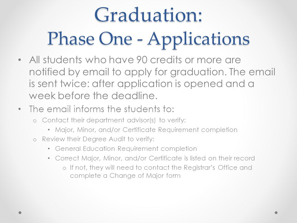 Graduation: Phase One - Applications All students who have 90 credits or more are notified by email to apply for graduation.