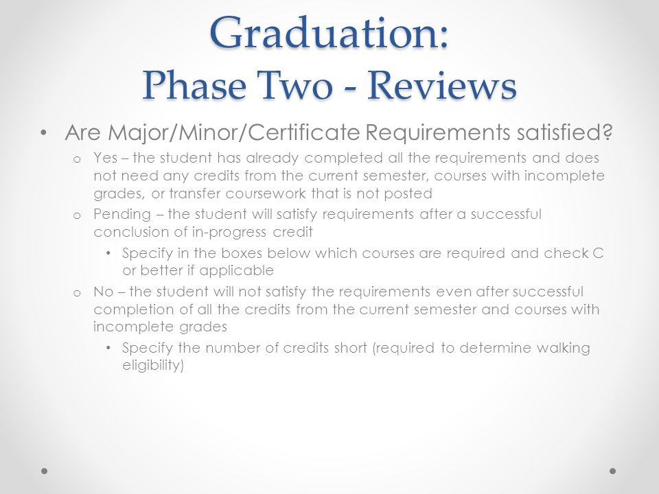 Graduation: Phase Two - Reviews Are Major/Minor/Certificate Requirements satisfied.