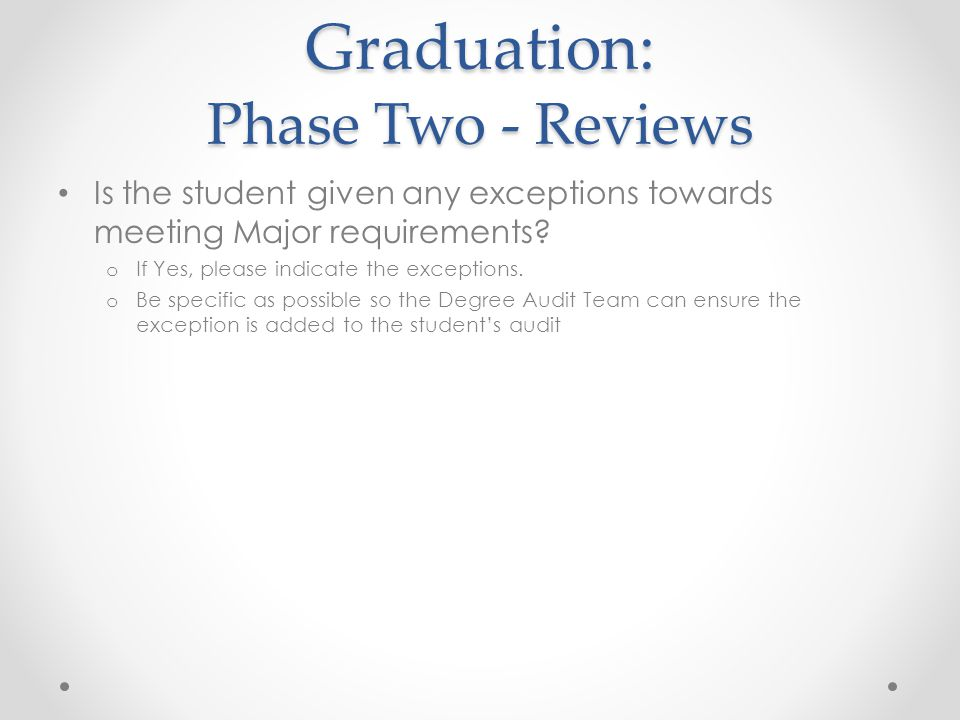 Graduation: Phase Two - Reviews Is the student given any exceptions towards meeting Major requirements.