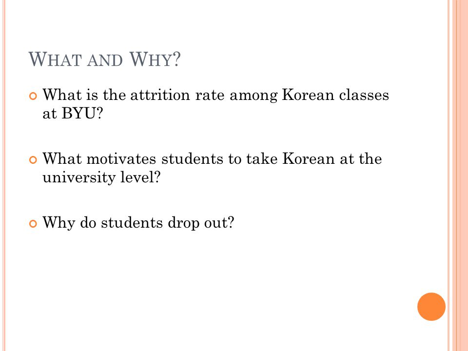 W HAT AND W HY . What is the attrition rate among Korean classes at BYU.