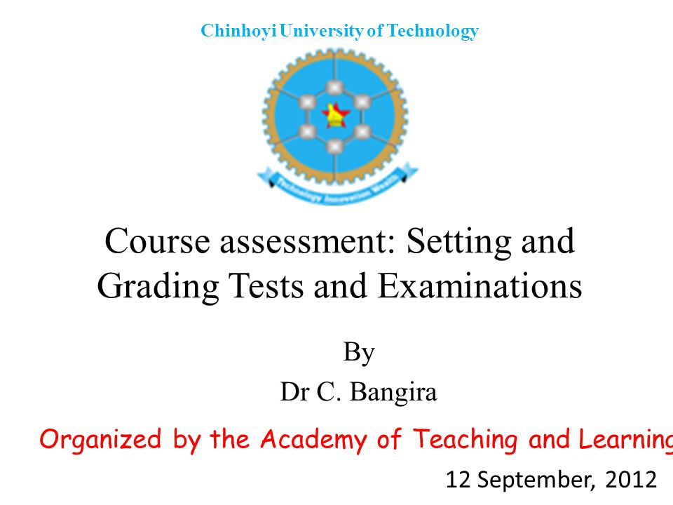Grading criteria Universities in Zimbabwe have adopted Criterion-referenced grading system -Student performance is compared to pre- determined standards e.g., GradeMark (%) 1>75 2.175-70 2.269-60 350-59