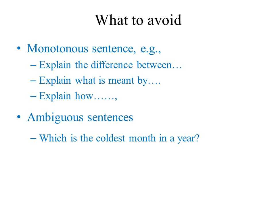 What to avoid Monotonous sentence, e.g., – Explain the difference between… – Explain what is meant by….