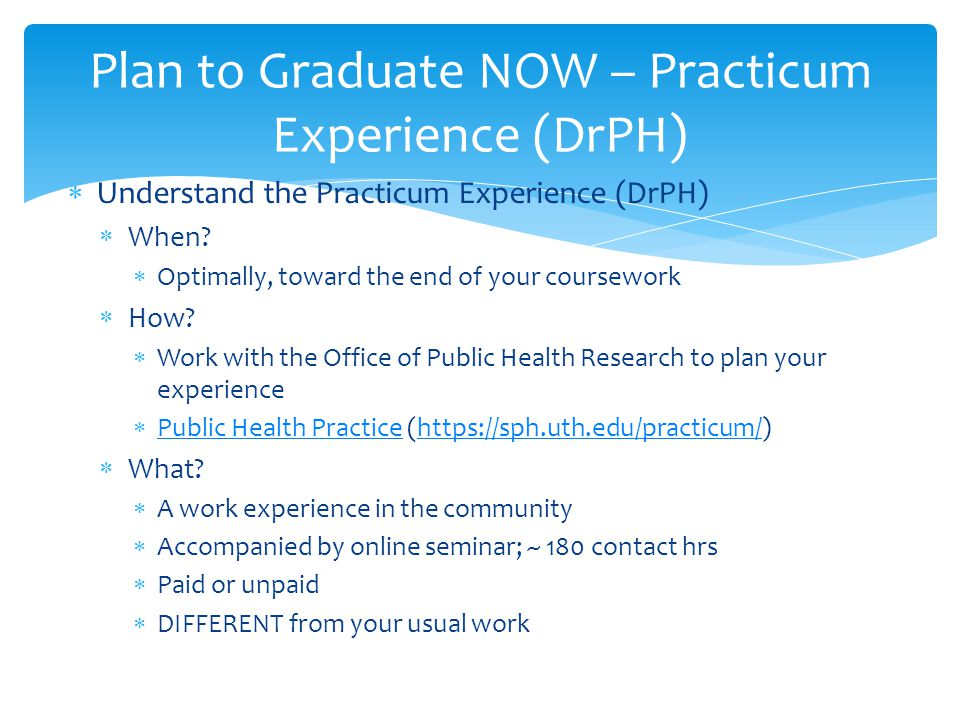 Plan to Graduate NOW – Practicum Experience (DrPH)  Understand the Practicum Experience (DrPH)  When.