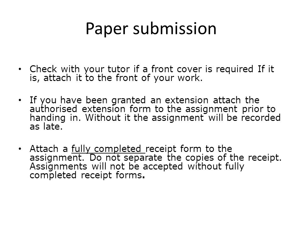 Paper submission Check with your tutor if a front cover is required If it is, attach it to the front of your work.