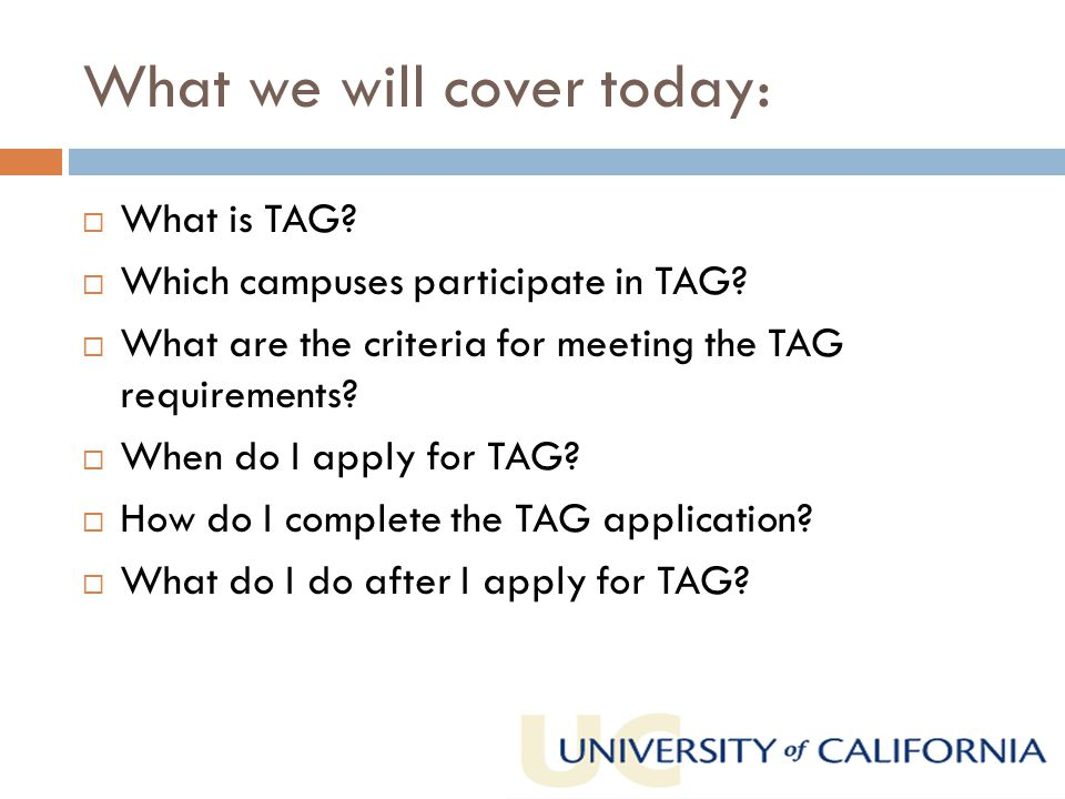 What we will cover today:  What is TAG.  Which campuses participate in TAG.