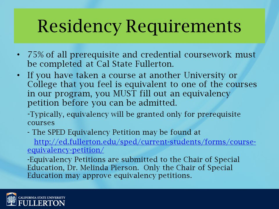 Residency Requirements 75% of all prerequisite and credential coursework must be completed at Cal State Fullerton.