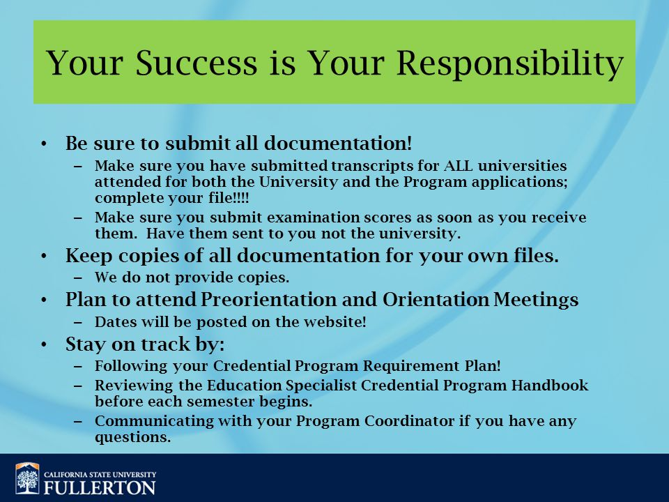 Your Success is Your Responsibility Be sure to submit all documentation.
