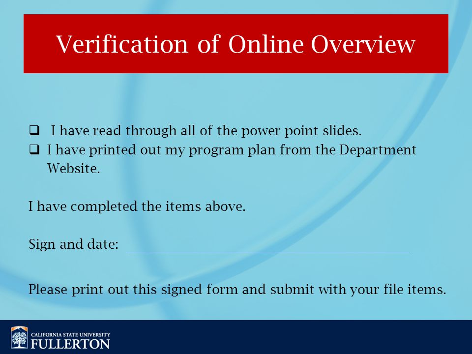 Verification of Online Overview  I have read through all of the power point slides.