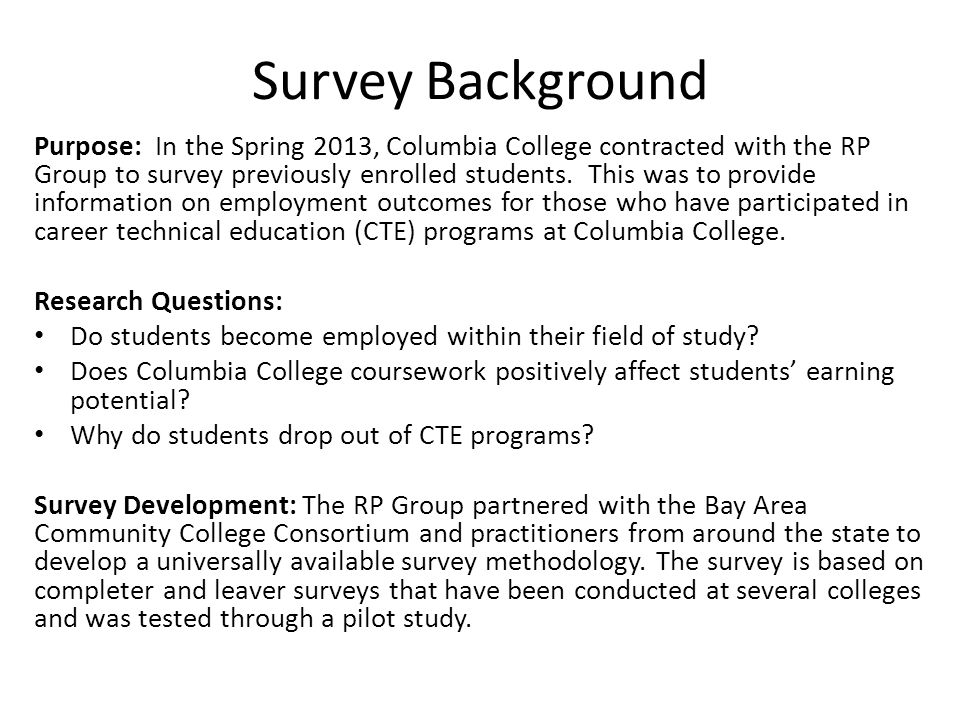 Survey Background Purpose: In the Spring 2013, Columbia College contracted with the RP Group to survey previously enrolled students.