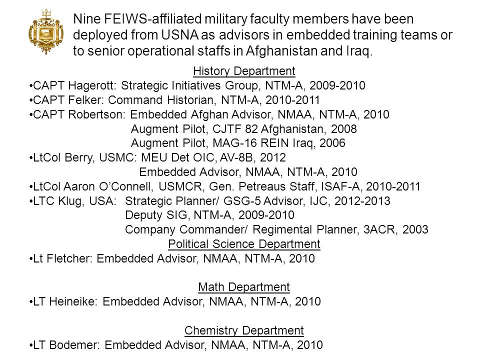 Nine FEIWS-affiliated military faculty members have been deployed from USNA as advisors in embedded training teams or to senior operational staffs in