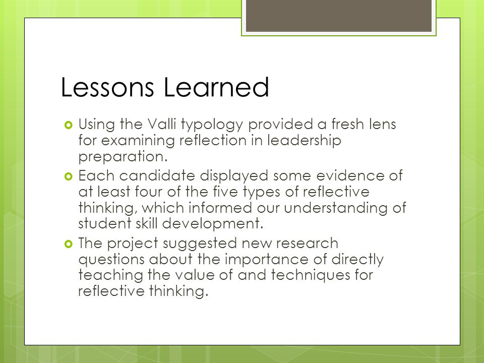 Lessons Learned  Using the Valli typology provided a fresh lens for examining reflection in leadership preparation.