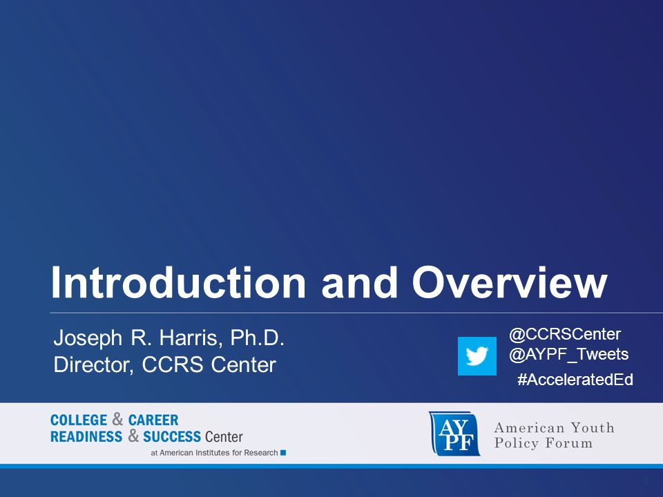Introduction and Overview 2 @CCRSCenter @AYPF_Tweets #AcceleratedEd Joseph R.