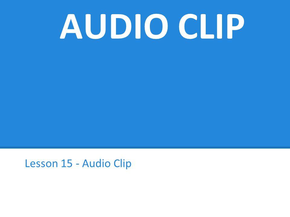 AUDIO CLIP Lesson 15 - Audio Clip
