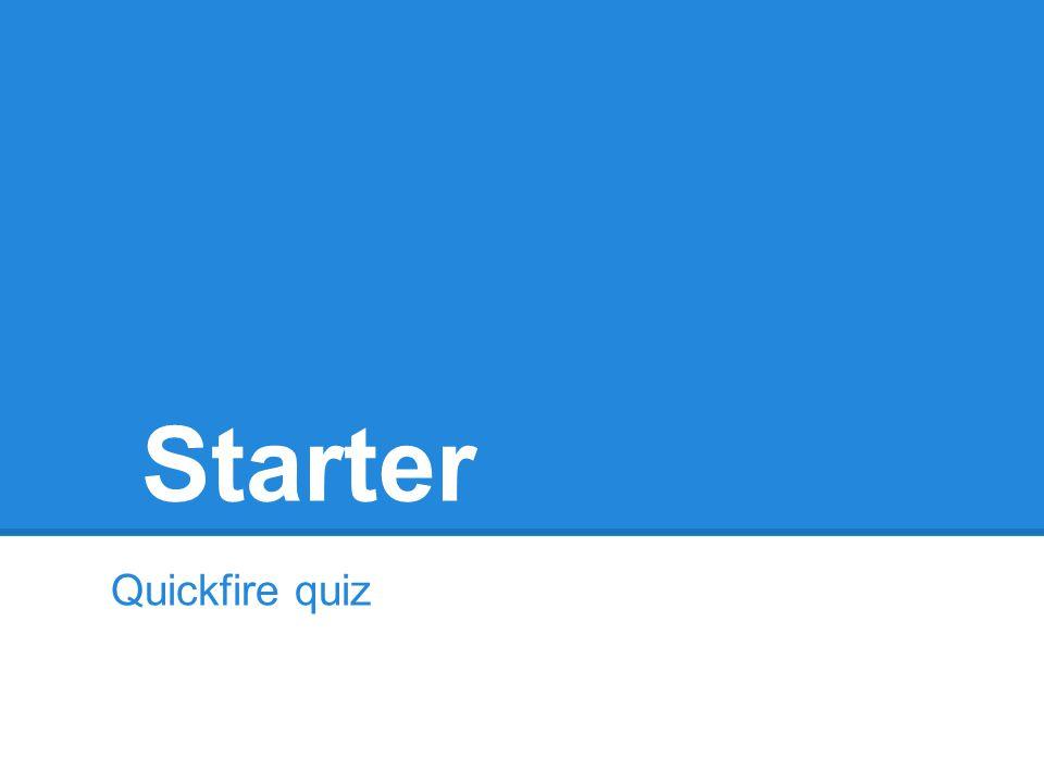 Starter Quickfire quiz