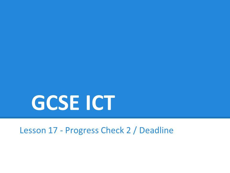 GCSE ICT Lesson 17 - Progress Check 2 / Deadline