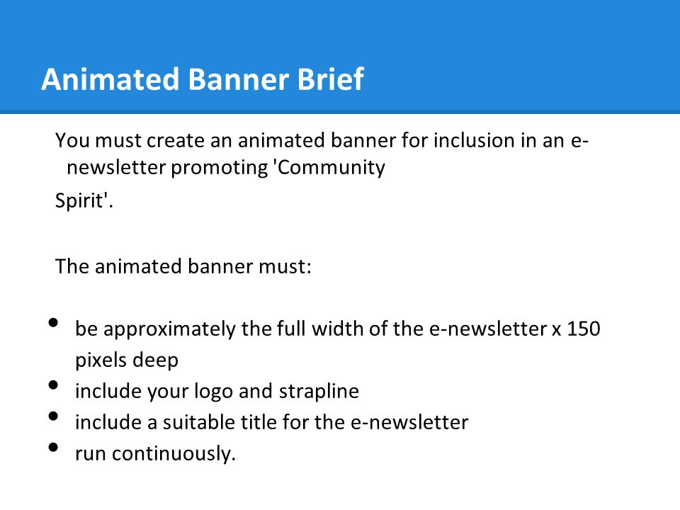 Animated Banner Brief You must create an animated banner for inclusion in an e- newsletter promoting Community Spirit .