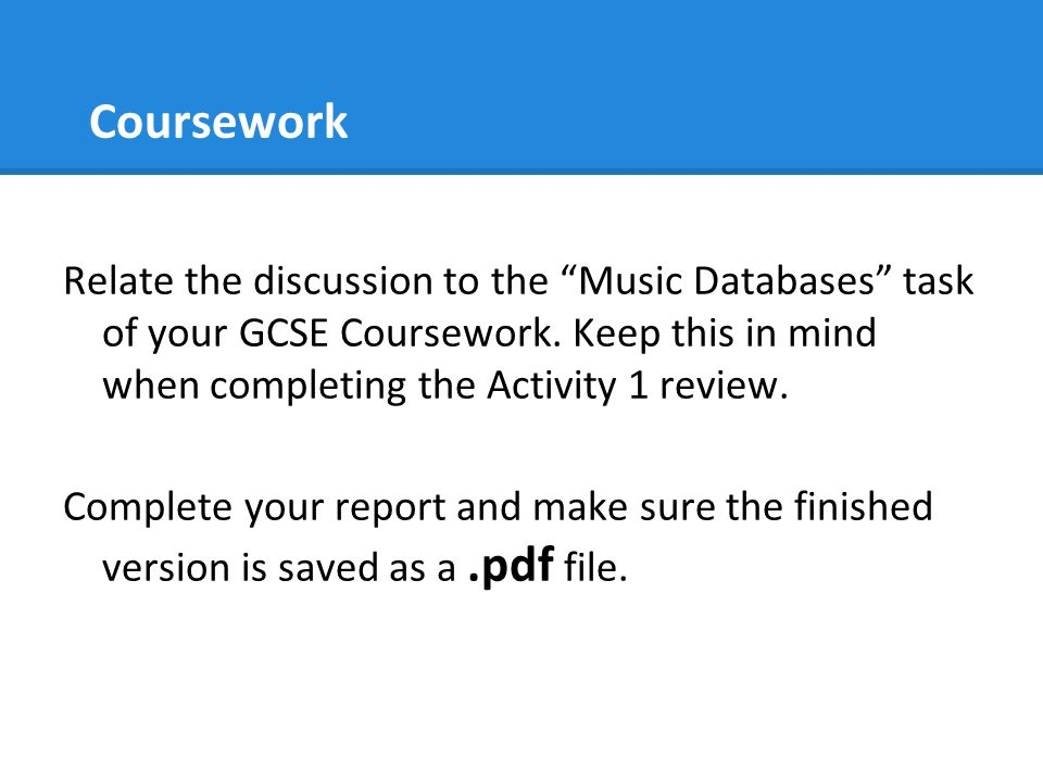 Coursework Relate the discussion to the Music Databases task of your GCSE Coursework.