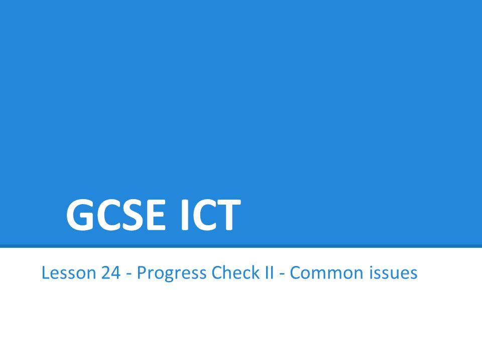 GCSE ICT Lesson 24 - Progress Check II - Common issues