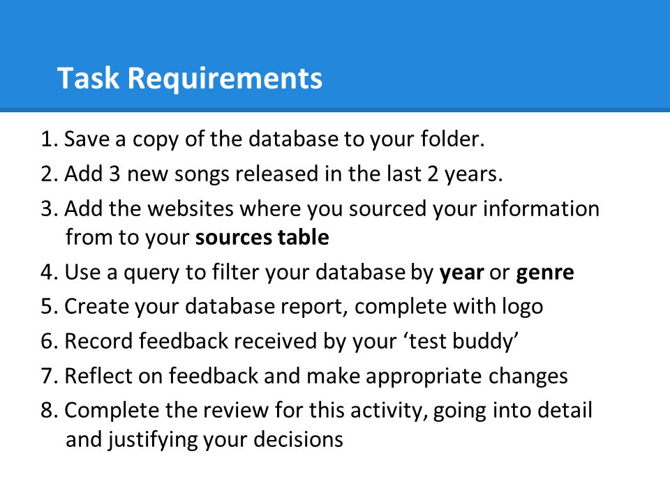 Task Requirements 1. Save a copy of the database to your folder. 2. Add 3 new songs released in the last 2 years. 3. Add the websites where you source