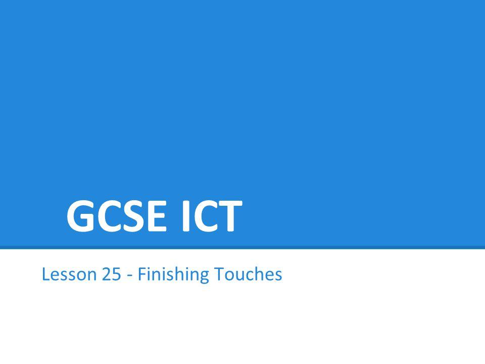 GCSE ICT Lesson 25 - Finishing Touches