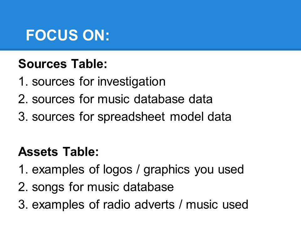 FOCUS ON: Sources Table: 1.sources for investigation 2.
