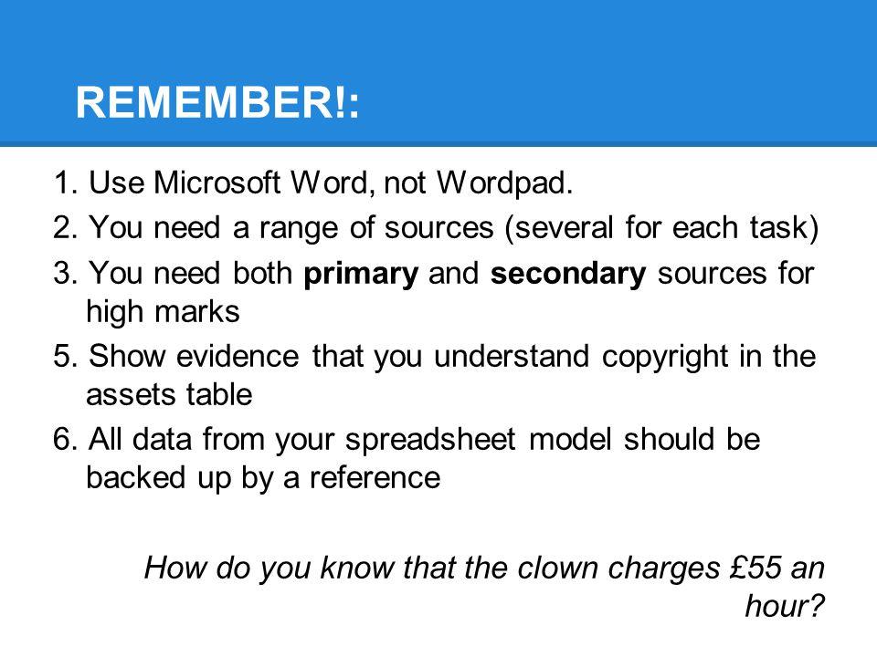 REMEMBER!: 1.Use Microsoft Word, not Wordpad. 2.