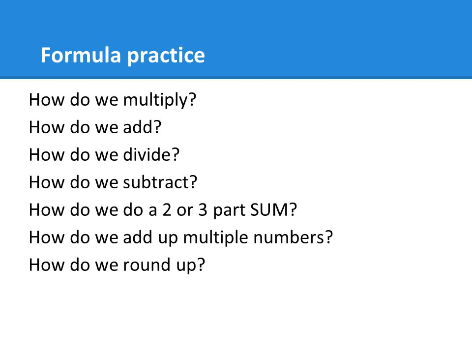 Formula practice How do we multiply.How do we add.