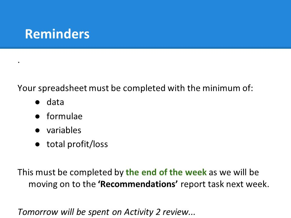 Reminders. Your spreadsheet must be completed with the minimum of: ●data ●formulae ●variables ●total profit/loss This must be completed by the end of