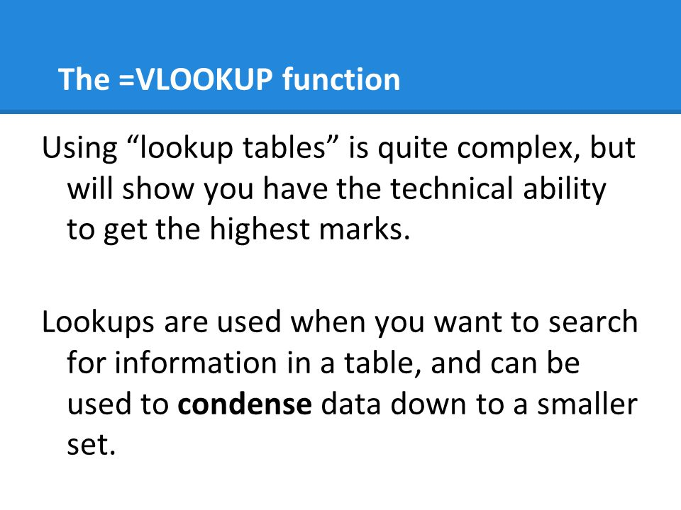 """The =VLOOKUP function Using """"lookup tables"""" is quite complex, but will show you have the technical ability to get the highest marks. Lookups are used"""