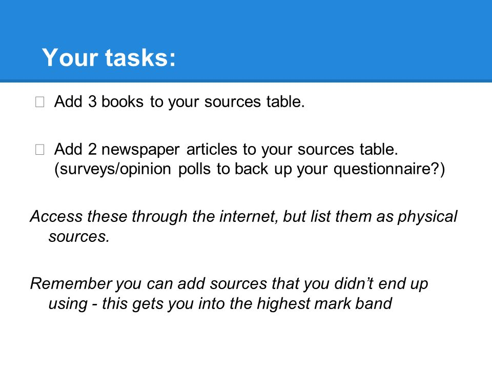 Your tasks: ★ Add 3 books to your sources table.★ Add 2 newspaper articles to your sources table.