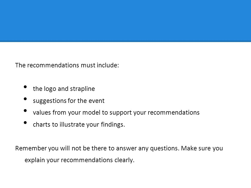 The recommendations must include: the logo and strapline suggestions for the event values from your model to support your recommendations charts to illustrate your findings.