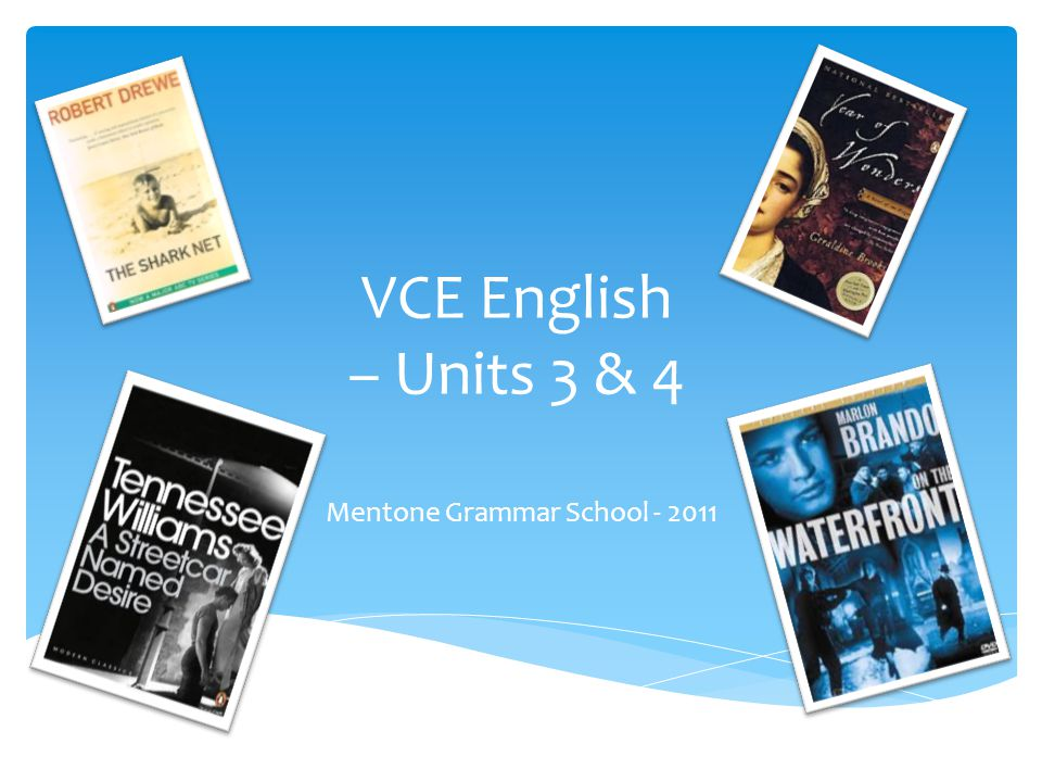 VCE English – Units 3 & 4 Mentone Grammar School - 2011