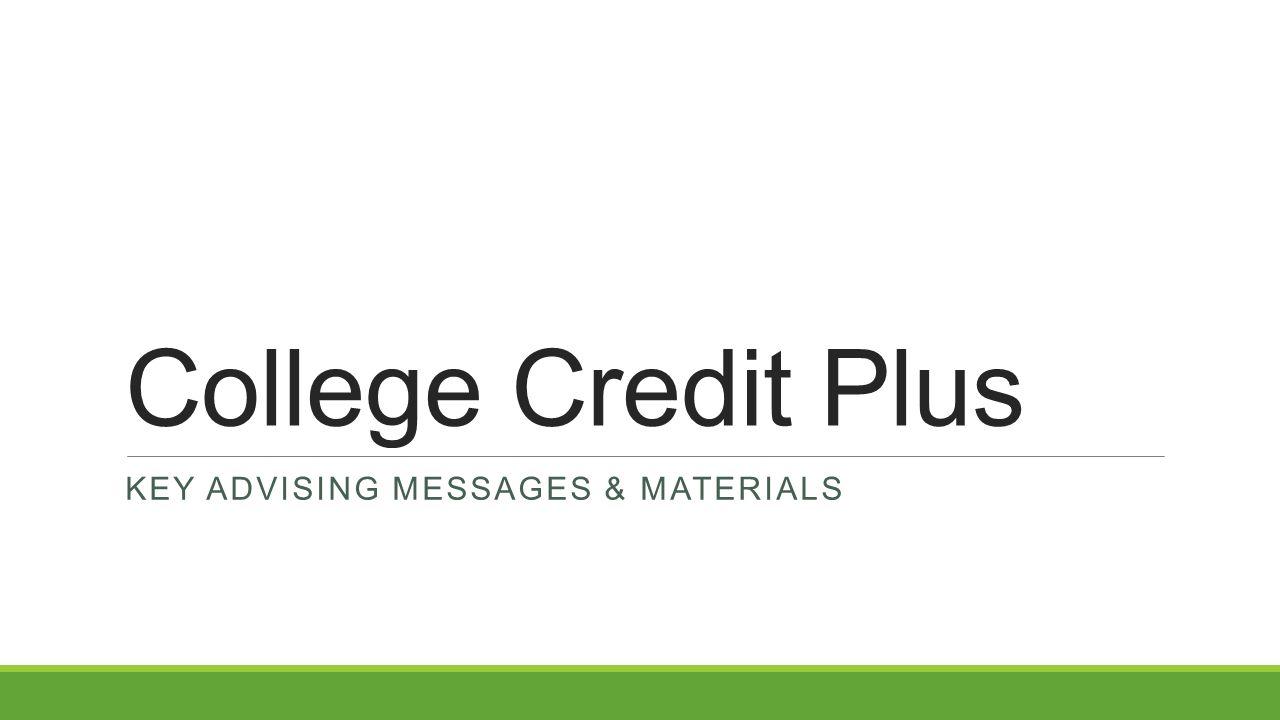College Credit Plus KEY ADVISING MESSAGES & MATERIALS