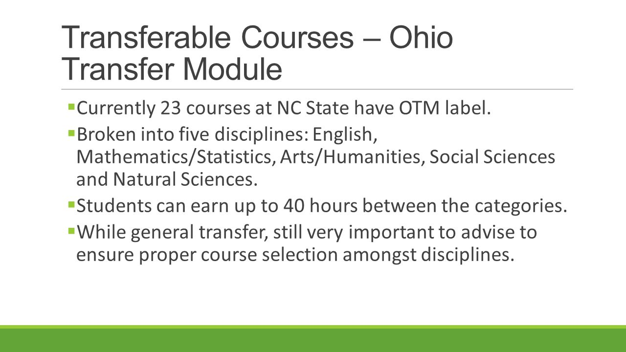 Transferable Courses – Ohio Transfer Module  Currently 23 courses at NC State have OTM label.  Broken into five disciplines: English, Mathematics/St