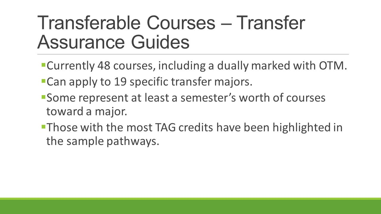 Transferable Courses – Transfer Assurance Guides  Currently 48 courses, including a dually marked with OTM.  Can apply to 19 specific transfer major