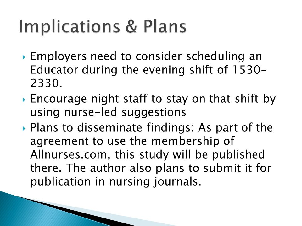  Employers need to consider scheduling an Educator during the evening shift of 1530- 2330.