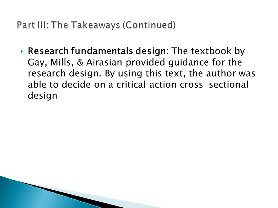  Research fundamentals design: The textbook by Gay, Mills, & Airasian provided guidance for the research design.