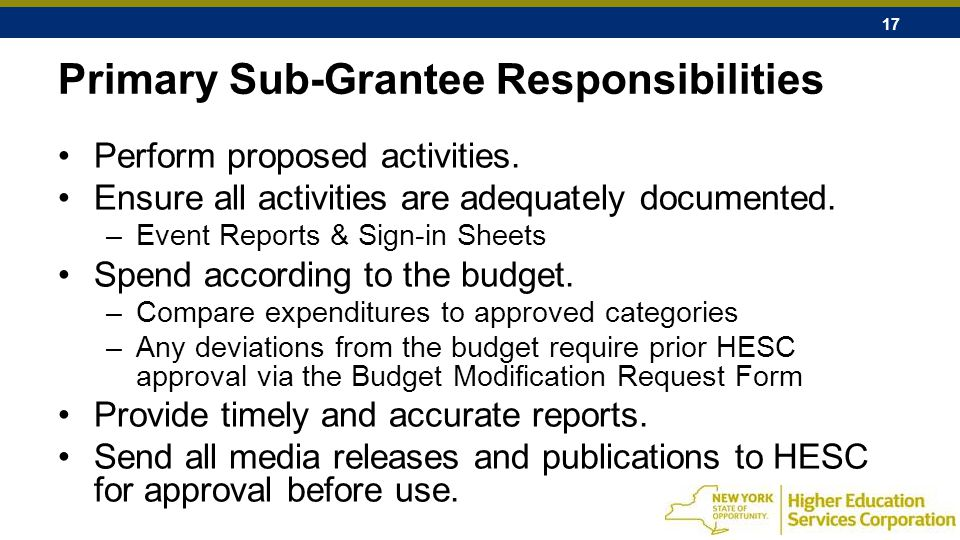 17 Primary Sub-Grantee Responsibilities Perform proposed activities.