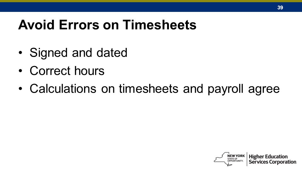 39 Avoid Errors on Timesheets Signed and dated Correct hours Calculations on timesheets and payroll agree