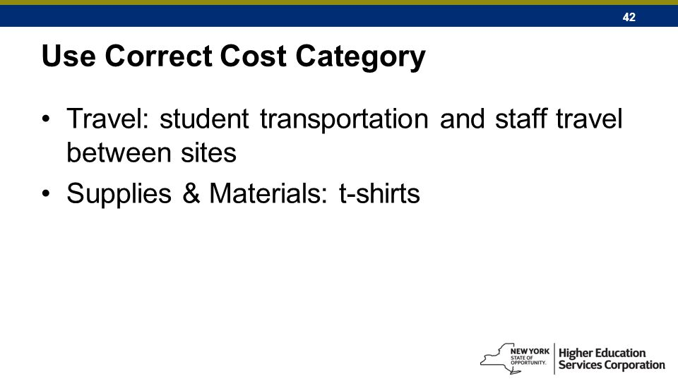 42 Use Correct Cost Category Travel: student transportation and staff travel between sites Supplies & Materials: t-shirts