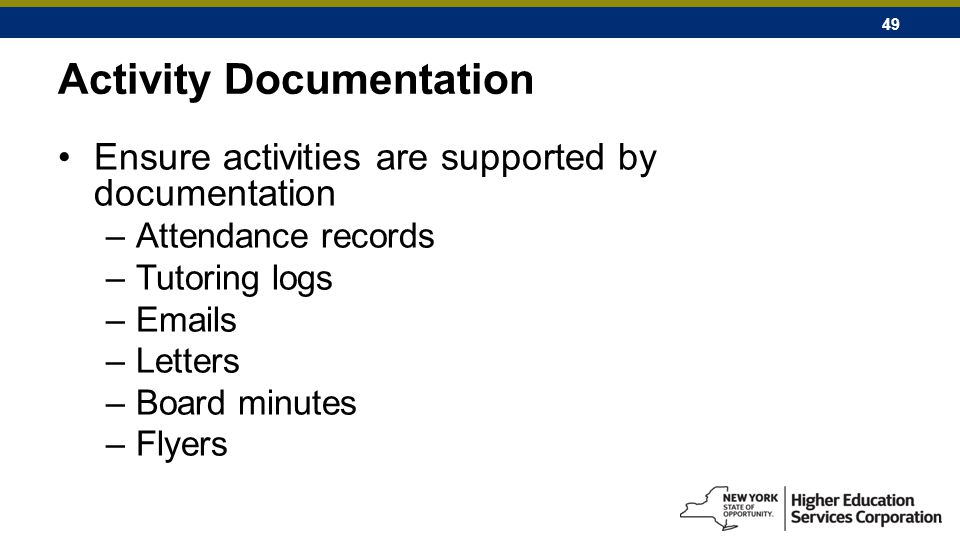 49 Activity Documentation Ensure activities are supported by documentation –Attendance records –Tutoring logs –Emails –Letters –Board minutes –Flyers